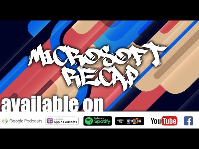 Episode 13: Microsoft Recap