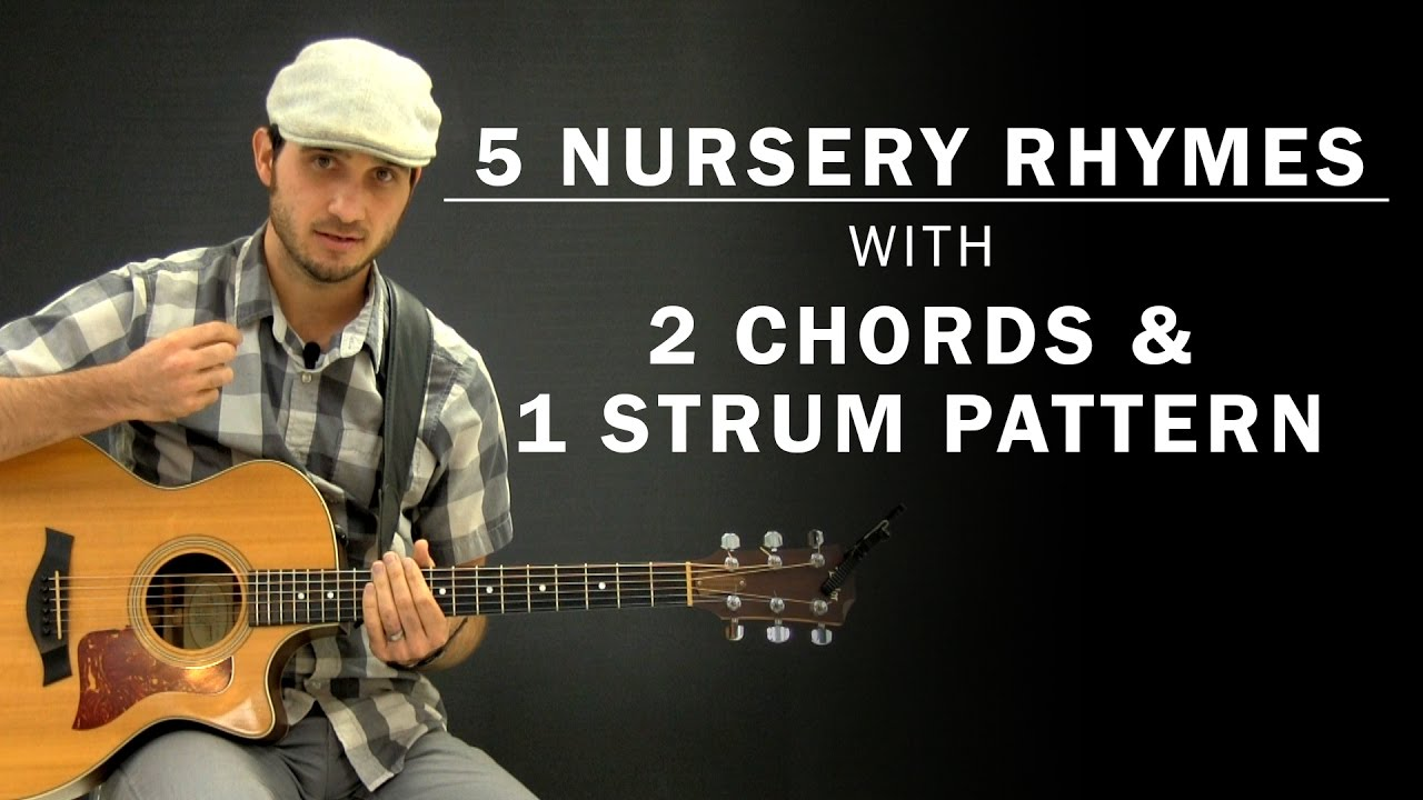 5 Childrens Nursery Rhymes On Guitar 2 Chords 1 Strum Pattern