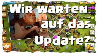 WIR WARTEN AUFS..... - UPDATE ;) | Clash of Clans Deutsch | Let´s Play COC