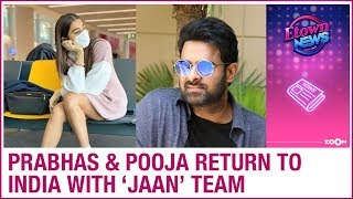 Pooja Hegde and Prabhas with the team of 'Jaan' return from Georgia amidst Coronavirus outbreak