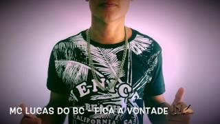 Baixar MC Lucas do Bc - Fica a Vontade (Dj do Bc )