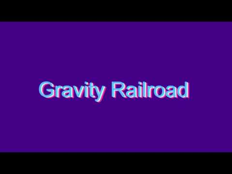 How to Pronounce Gravity Railroad