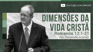 Dimensões da Vida Cristã - Romanos 12:1-21 | Rev. Fernando Arantes
