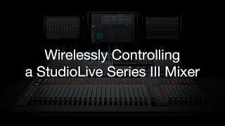Wirelessly Controlling a PreSonus StudioLive Series III Mixer