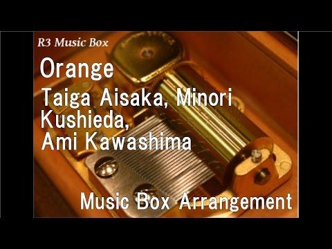 Orange/Taiga Aisaka, Minori Kushieda, Ami Kawashima [Music Box] (Anime