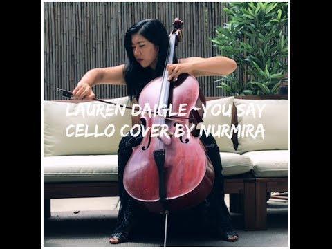 Lauren Daigle-You Say-Cello Cover by Nurmira