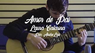 Amor de Pai - Laura Catarina (Arranjo: André Luis)