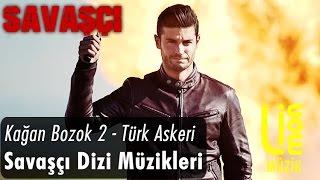 Kağan Bozok 2 (Türk Askeri) - Savaşçı Dizi Müzikleri