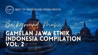 Gamelan Jawa Etnik Indonesia Compilation Vol. 2 (Best of Backsound Musik Gratis) - Stafaband