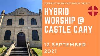 12 September 2021 Hybrid Worship @ Castle Cary