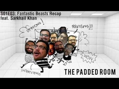 The Padded Room - Fantastic Beasts Recap (feat.  Sarkhail Khan)