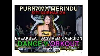 PURNAMA MERINDU - DJ REMIX BASS VERSION - DANCE WORKOUT