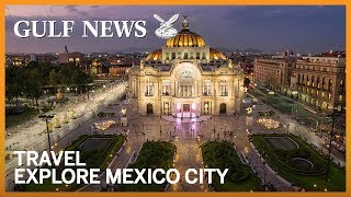 Exploring the grandeur of Mexico City, Dubai's direct link to Latin America