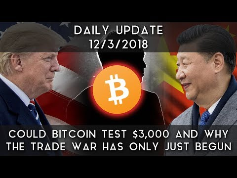 Daily Daily Update (12/3/18)   Is Bitcoin Heading To $3,000? & Why The Trade War Has Just Begun