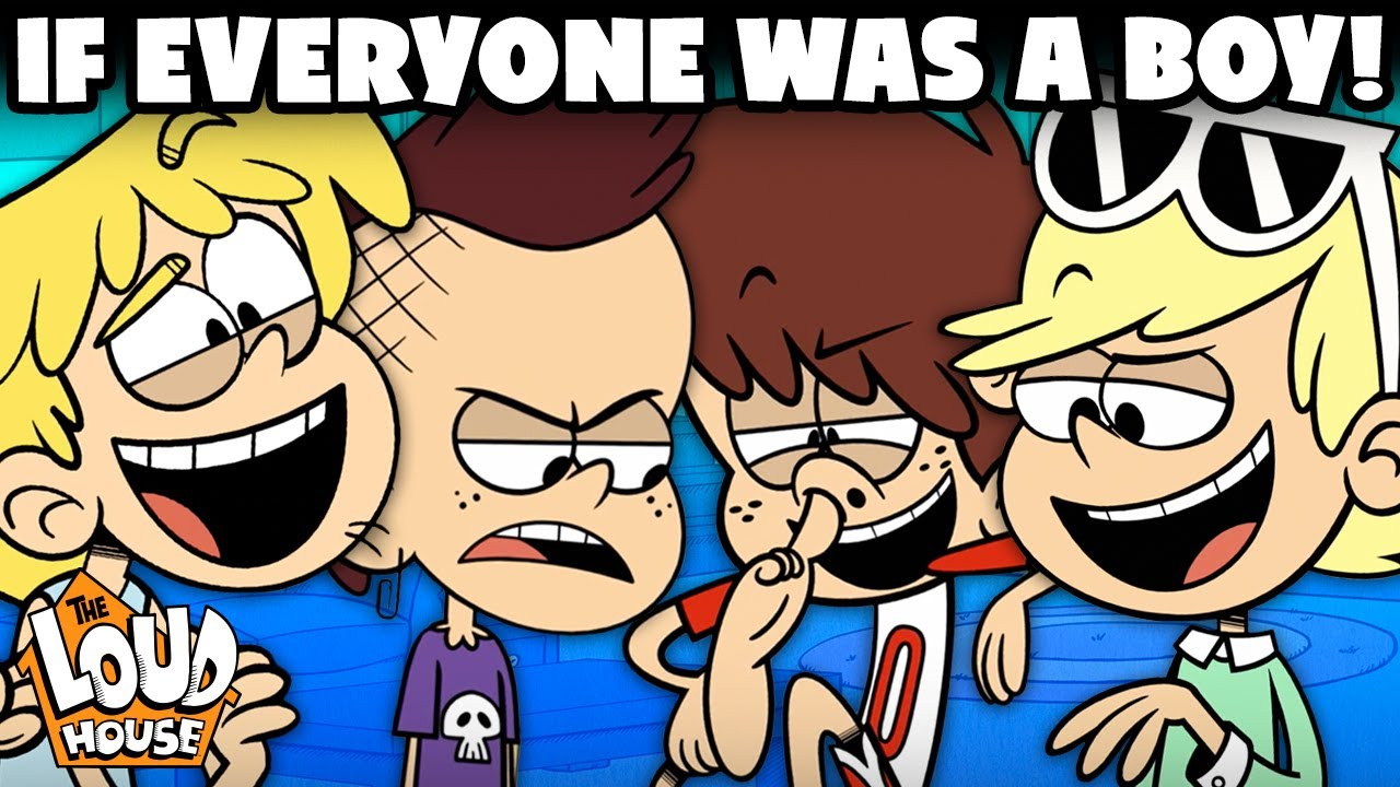 Download The Loud House If Everyone Was Boy! The Loud House