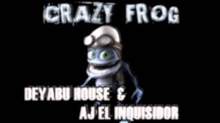 CRAZY FROG REMIX DUBSTEP (DEYABU HOUSE & AJ EL INQUISIDOR)