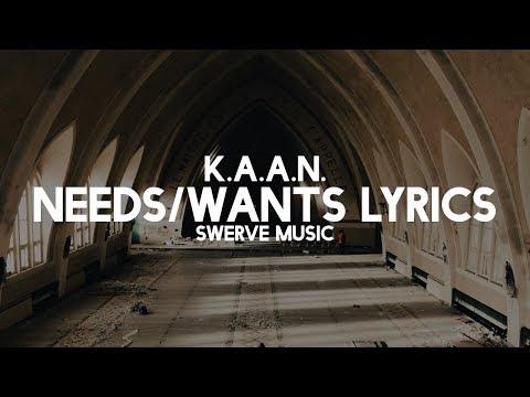 K.A.A.N. - Needs/Wants (Lyrics / Lyric Video)