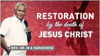 Restoration by the death of Jesus Christ -  Rev. Dr. M A Varughese