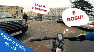 Fapte-n trafic ep. 35