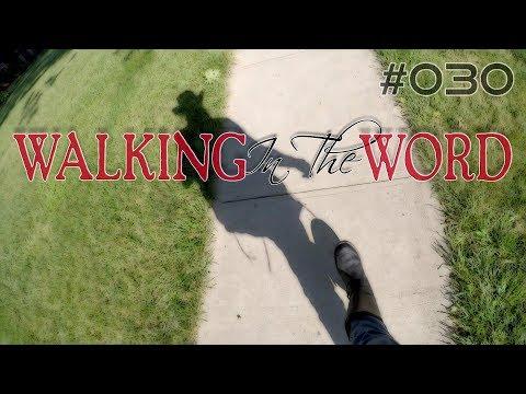 Walking In The Word #030 | December 7, 2017