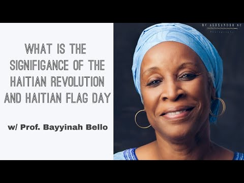 Significance Of The Haitian Revolution  and Haitian Flag Day w/ Professor Bello | 18 May 2021