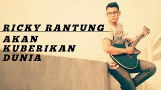 """Download Ricky Rantung """"AKAN KUBERIKAN DUNIA"""" Lirik Mp3"""