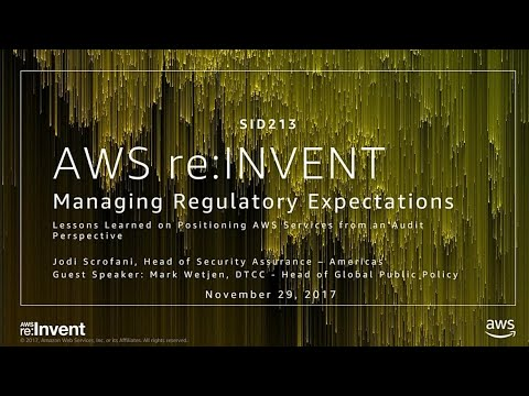AWS re:Invent 2017: Managing Regulator Expectations - Lessons Learned on Positioning (SID213)