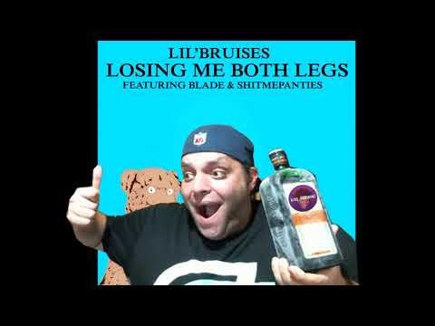 LIL'Bruises - Losing Me Both Legs ft ONLYUSEmeBLADE & ShitMePanties