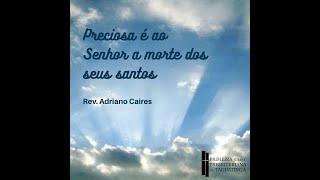 Preciosa é ao Senhor a morte dos seus santos