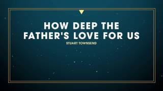 How Deep the Father's Love For Us - Austin Stone Worship (Lyric Video)