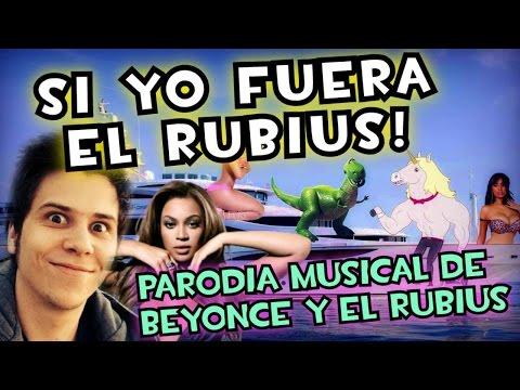 SI YO FUERA EL RUBIUS! - Parodia musical de BEYONCE y los ...