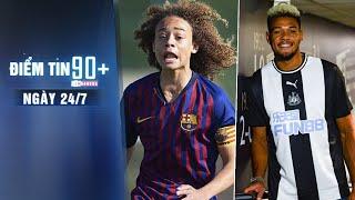 Điểm tin 90+ | ngày 24/7 | Sao trẻ rời Barcelona, Newcastle ra mắt tân binh đắt giá