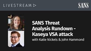 SANS Threat Analysis Rundown - Kaseya VSA attack