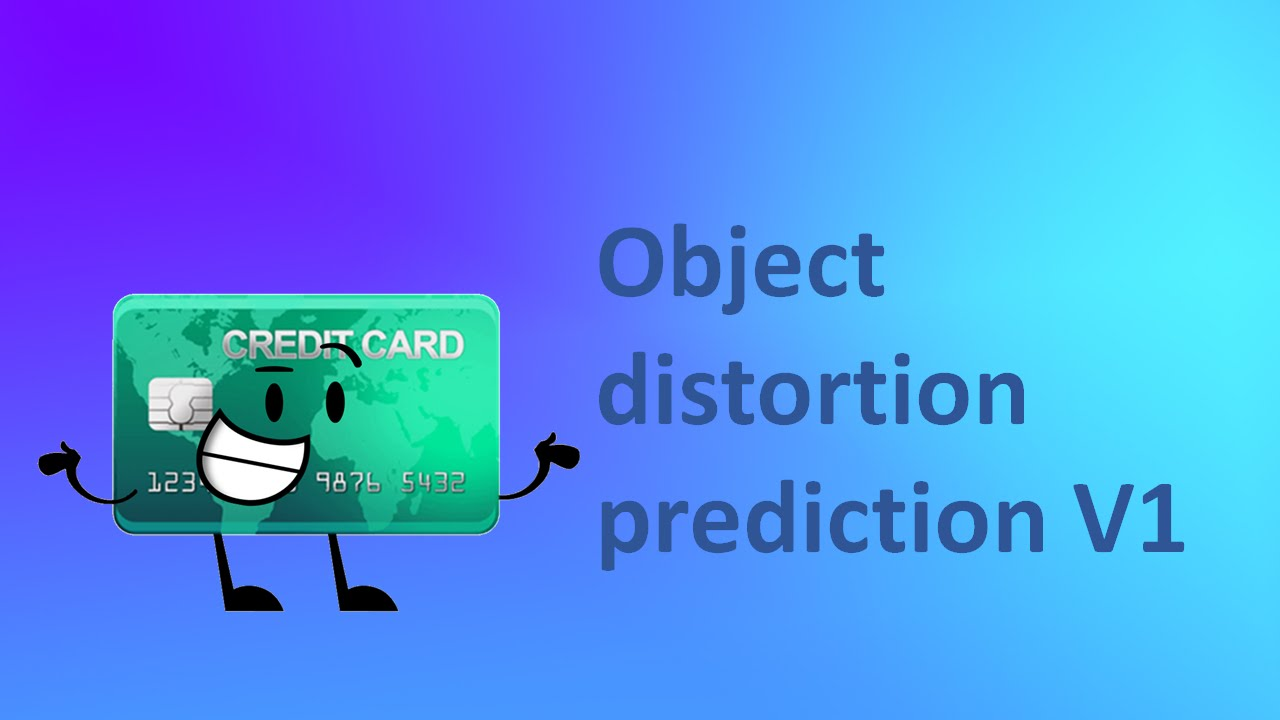 Object Distortion prediction!