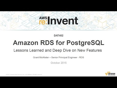 AWS re:Invent 2015 | (DAT402) Amazon RDS PostgreSQL: Lessons Learned & New Features