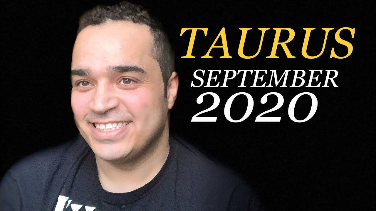 Taurus! You're The One That Got Away! September 2020