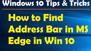 How to Find Address Bar in MS Edge in Win 10 - Windows 10 Tips and Tricks