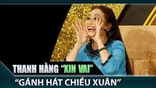 """Thanh Hằng xin một vai trong 'Gánh hát Chiều Xuân' của Hồng Trang - Hoàng Dững"""""""
