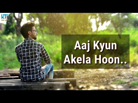 Aaj Kyun Akela Hoon | Sad Broken Heart Whatsapp Status Video | 2 Line Status - Kash Tum Hoti
