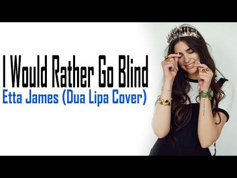 Etta James - I Would Rather Go Blind (Dua Lipa Cover) [Full HD] lyrics