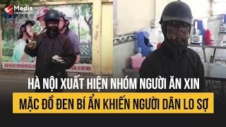 Nhóm người ăn xin mặc đồ đen xuất hiện ở Hà Nội: Công An vào cuộc xác minh   Tin tức Vietnamnet