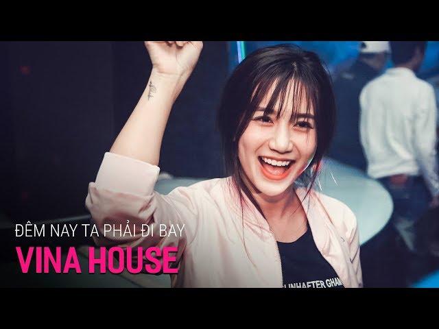 Nonstop Vinahouse 2018 | Đêm Nay Ta Phải Đi Bay - DJ Đạt Vũ | Nhạc Sàn Remix vn - Nhạc DJ vn