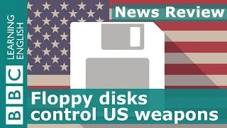 BBC News Review: Floppy disks control US weapons