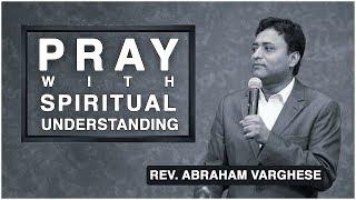 Pray With Spiritual Understanding - Rev. Abaraham Varghese
