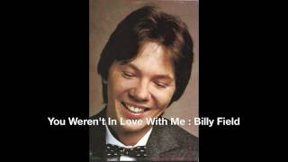 Video You Weren't In Love With Me : Billy Field download MP3, 3GP, MP4, WEBM, AVI, FLV Juni 2018
