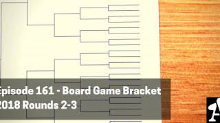 BGA Episode 161 - Board Game Bracket 2018 Rounds 2-3