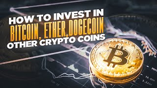 Cryptocurrency | How to Invest in Bitcoin, Ether, Dogecoin, Other Crypto Coins |