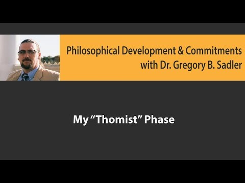 """My """"Thomist"""" Phase- Philosophical Developments and Commitments"""