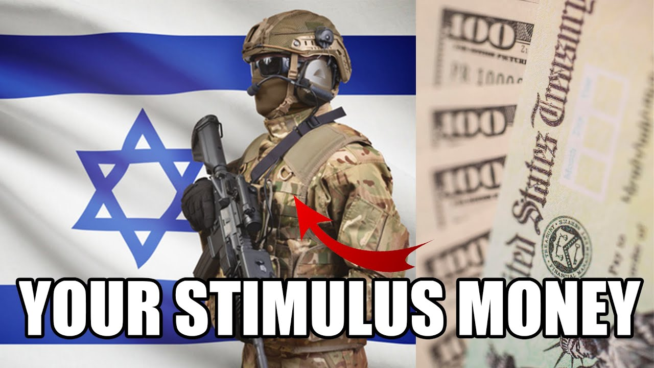 Your Stimulus Checks Are Going To Israel