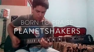Born to praise - Planetshakers guitar cover by Jason Cam